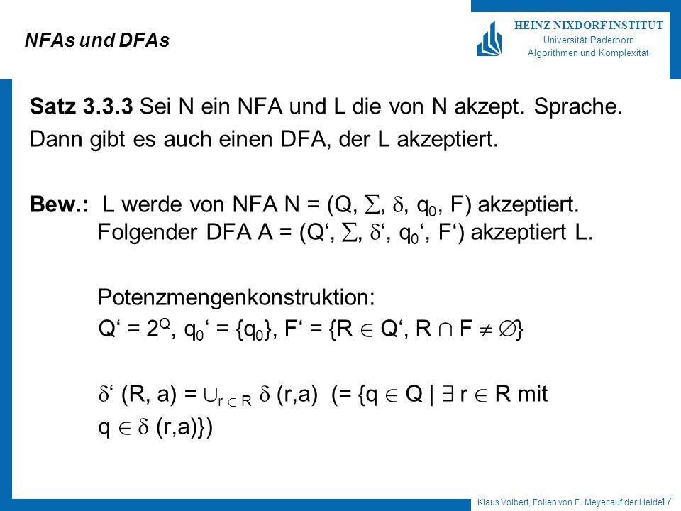 Klaus Volbert, Folien von F. Meyer auf der Heide 17 HEINZ NIXDORF INSTITUT Universität Paderborn Algorithmen und Komplexität NFAs und DFAs Satz 3.3.3
