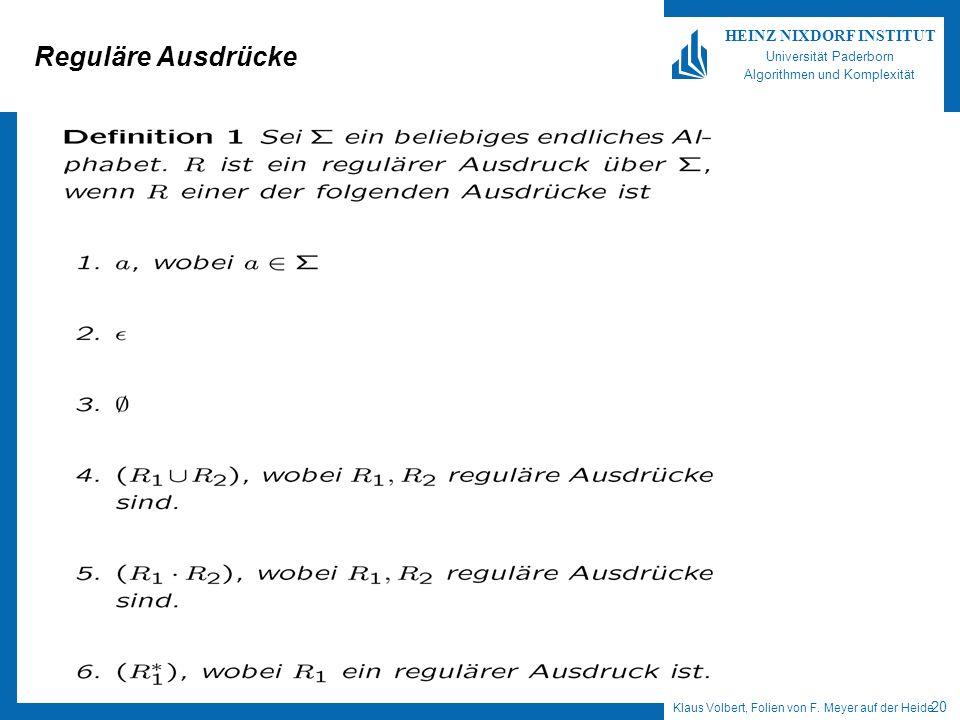 Klaus Volbert, Folien von F. Meyer auf der Heide 20 HEINZ NIXDORF INSTITUT Universität Paderborn Algorithmen und Komplexität Reguläre Ausdrücke