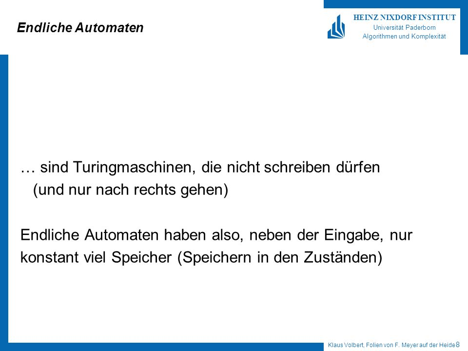 Klaus Volbert, Folien von F. Meyer auf der Heide 8 HEINZ NIXDORF INSTITUT Universität Paderborn Algorithmen und Komplexität Endliche Automaten … sind