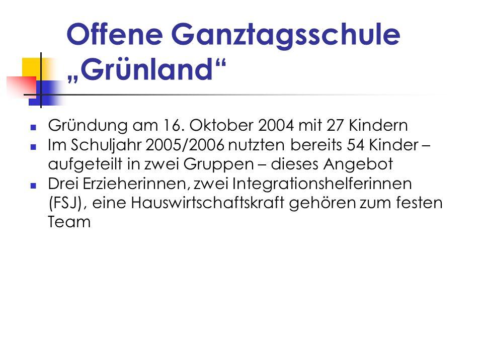 Offene Ganztagsschule Grünland Gründung am 16. Oktober 2004 mit 27 Kindern Im Schuljahr 2005/2006 nutzten bereits 54 Kinder – aufgeteilt in zwei Grupp