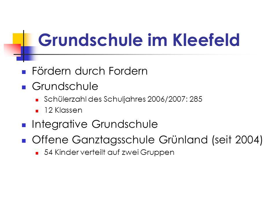 Grundschule im Kleefeld Fördern durch Fordern Grundschule Schülerzahl des Schuljahres 2006/2007: 285 12 Klassen Integrative Grundschule Offene Ganztag