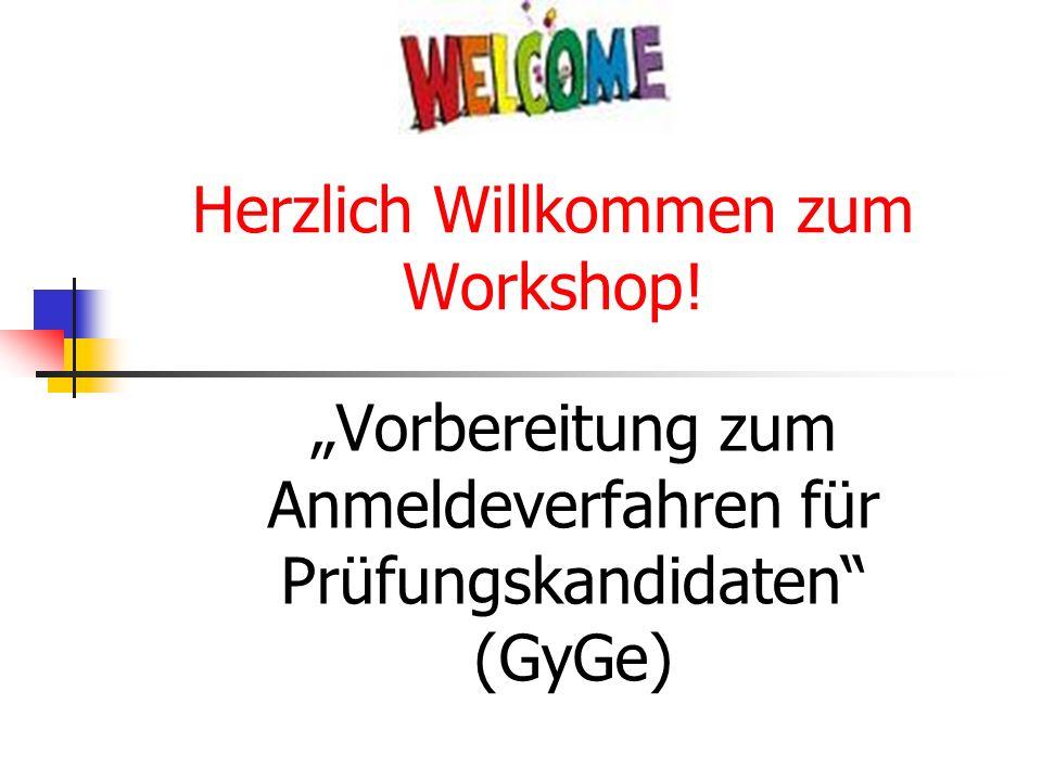 Herzlich Willkommen zum Workshop! Vorbereitung zum Anmeldeverfahren für Prüfungskandidaten (GyGe)