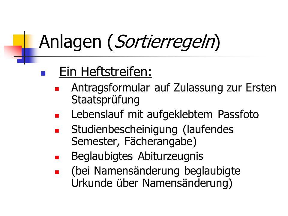 Anlagen (Sortierregeln) Ein Heftstreifen: Antragsformular auf Zulassung zur Ersten Staatsprüfung Lebenslauf mit aufgeklebtem Passfoto Studienbescheini