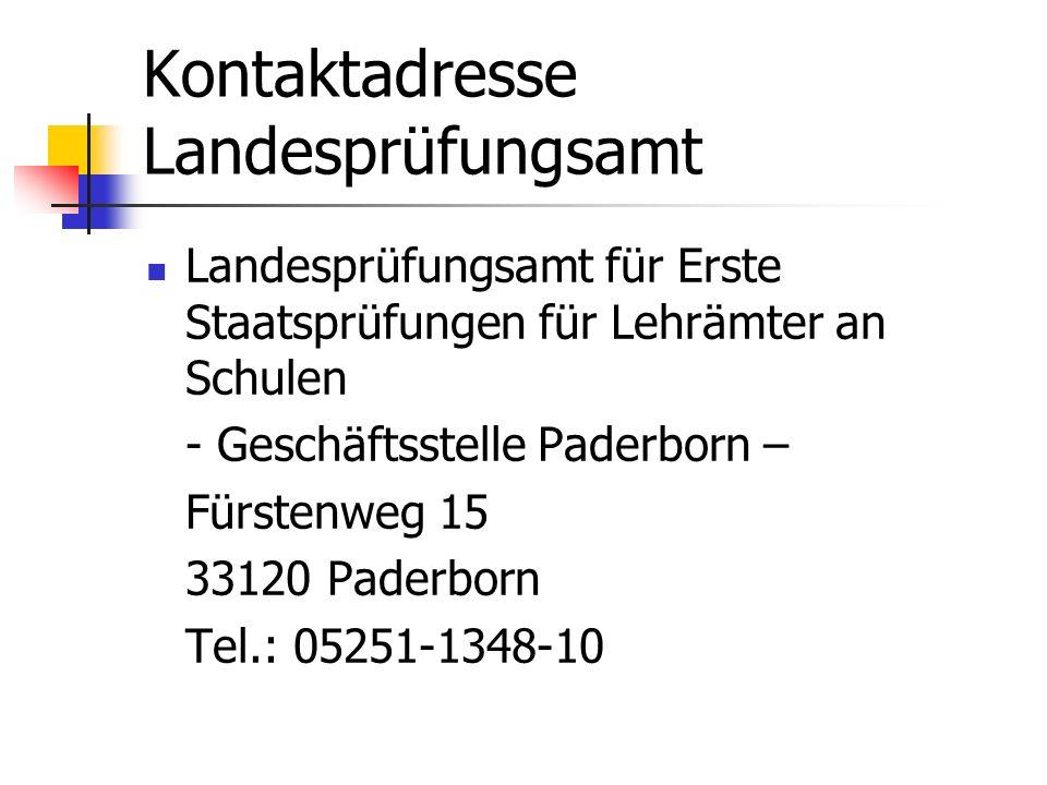 Kontaktadresse Landesprüfungsamt Landesprüfungsamt für Erste Staatsprüfungen für Lehrämter an Schulen - Geschäftsstelle Paderborn – Fürstenweg 15 3312