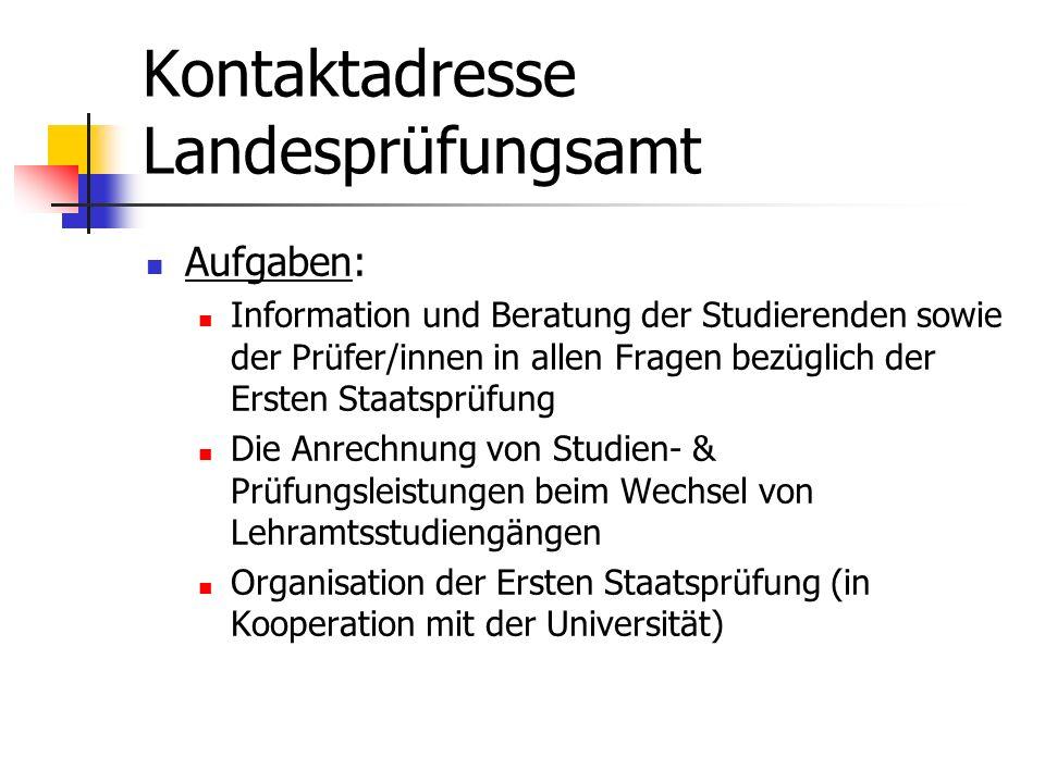 Kontaktadresse Landesprüfungsamt Aufgaben: Information und Beratung der Studierenden sowie der Prüfer/innen in allen Fragen bezüglich der Ersten Staat
