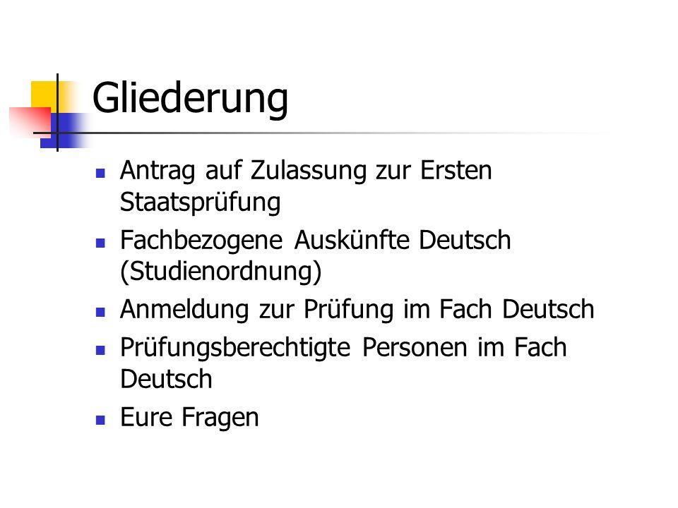 Gliederung Antrag auf Zulassung zur Ersten Staatsprüfung Fachbezogene Auskünfte Deutsch (Studienordnung) Anmeldung zur Prüfung im Fach Deutsch Prüfung