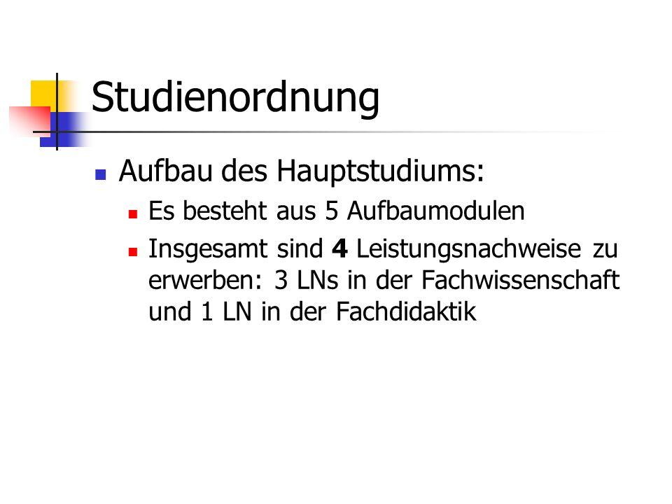 Studienordnung Aufbau des Hauptstudiums: Es besteht aus 5 Aufbaumodulen Insgesamt sind 4 Leistungsnachweise zu erwerben: 3 LNs in der Fachwissenschaft