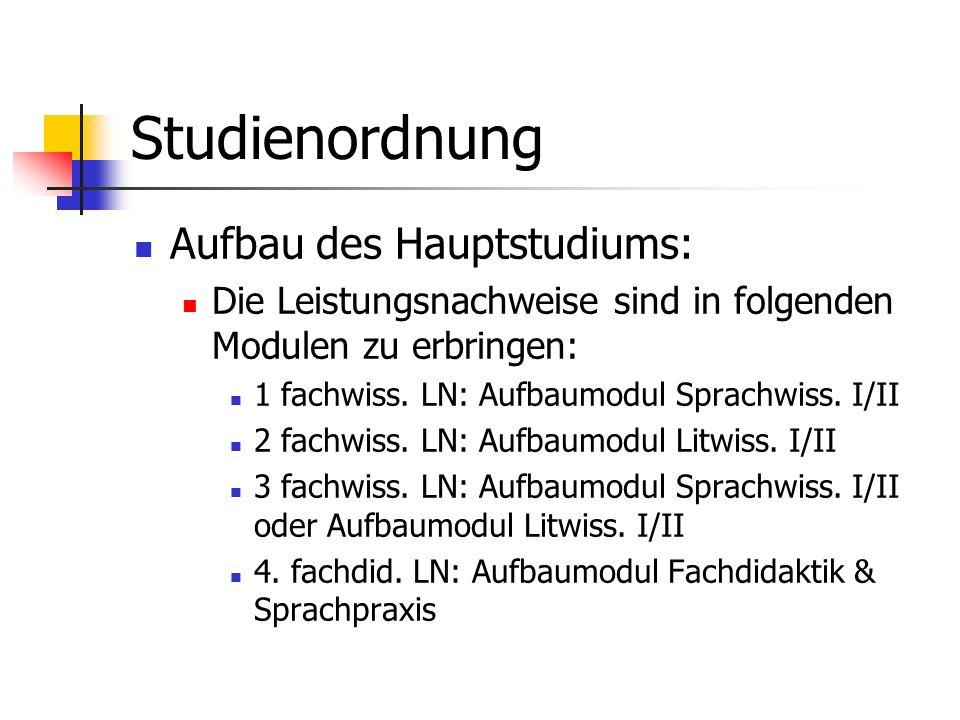 Studienordnung Aufbau des Hauptstudiums: Die Leistungsnachweise sind in folgenden Modulen zu erbringen: 1 fachwiss. LN: Aufbaumodul Sprachwiss. I/II 2