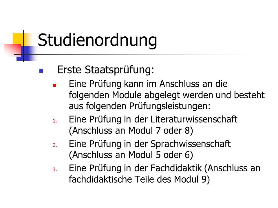 Studienordnung Erste Staatsprüfung: Eine Prüfung kann im Anschluss an die folgenden Module abgelegt werden und besteht aus folgenden Prüfungsleistunge