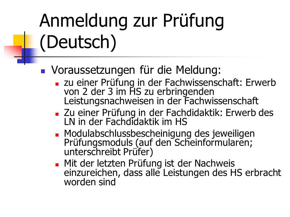 Anmeldung zur Prüfung (Deutsch) Voraussetzungen für die Meldung: zu einer Prüfung in der Fachwissenschaft: Erwerb von 2 der 3 im HS zu erbringenden Le