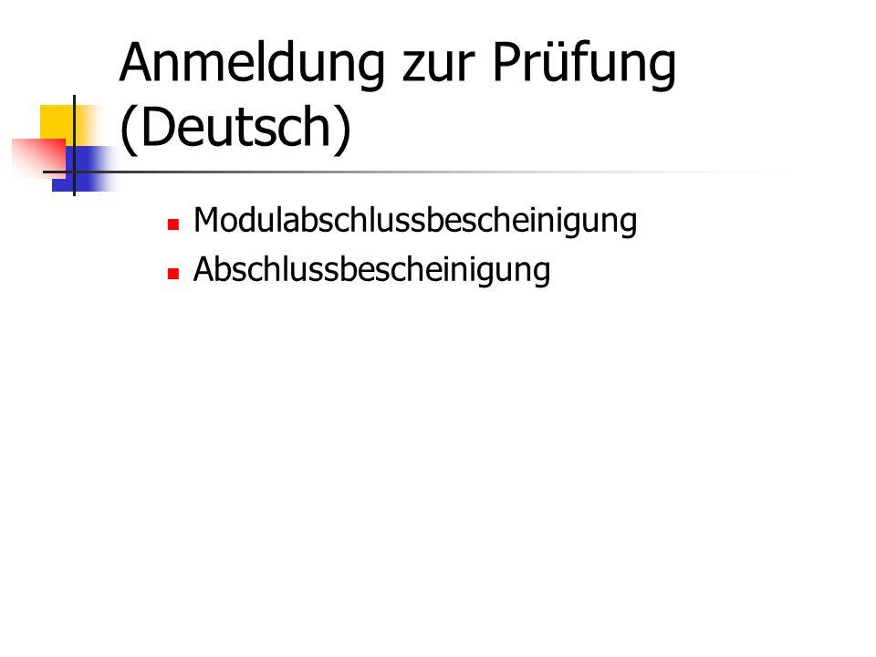 Anmeldung zur Prüfung (Deutsch) Modulabschlussbescheinigung Abschlussbescheinigung