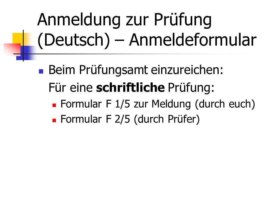 Anmeldung zur Prüfung (Deutsch) – Anmeldeformular Beim Prüfungsamt einzureichen: Für eine schriftliche Prüfung: Formular F 1/5 zur Meldung (durch euch