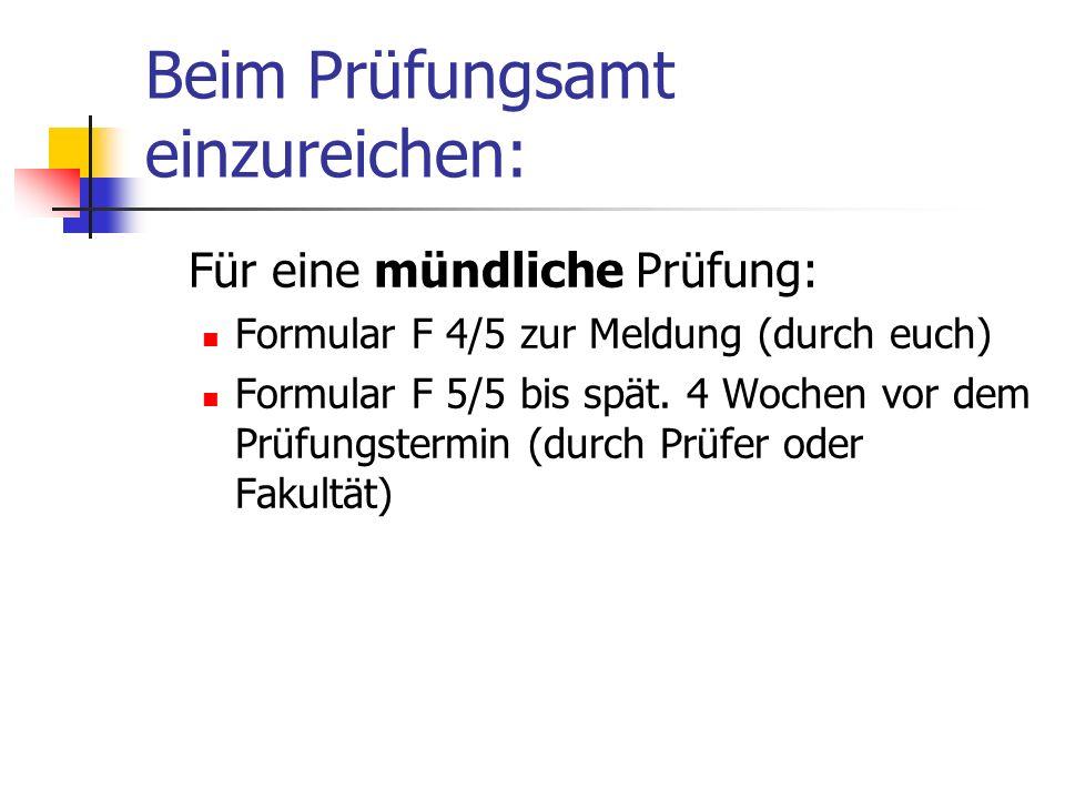 Beim Prüfungsamt einzureichen: Für eine mündliche Prüfung: Formular F 4/5 zur Meldung (durch euch) Formular F 5/5 bis spät. 4 Wochen vor dem Prüfungst