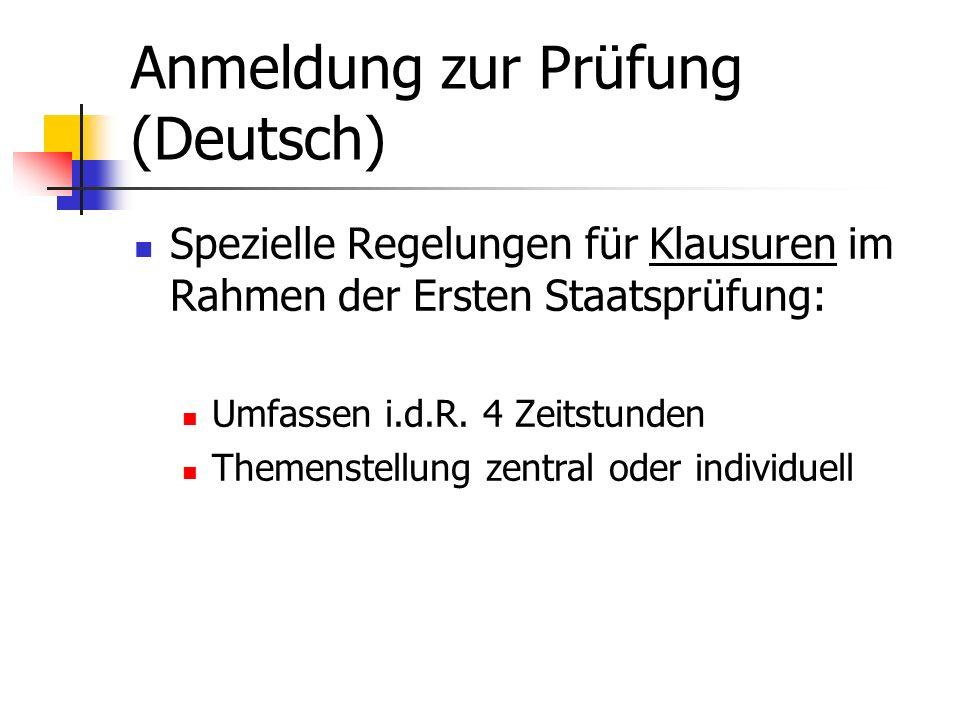 Anmeldung zur Prüfung (Deutsch) Spezielle Regelungen für Klausuren im Rahmen der Ersten Staatsprüfung: Umfassen i.d.R. 4 Zeitstunden Themenstellung ze