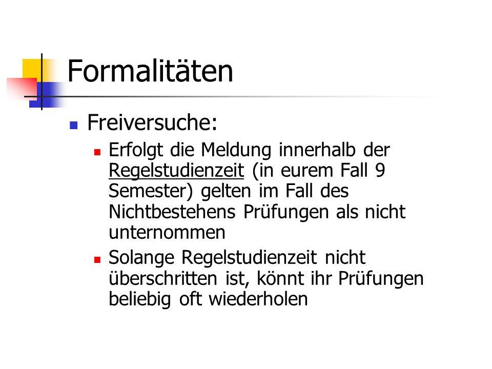 Formalitäten Freiversuche: Erfolgt die Meldung innerhalb der Regelstudienzeit (in eurem Fall 9 Semester) gelten im Fall des Nichtbestehens Prüfungen a