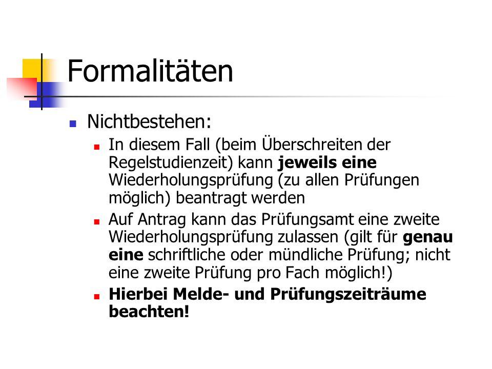 Formalitäten Nichtbestehen: In diesem Fall (beim Überschreiten der Regelstudienzeit) kann jeweils eine Wiederholungsprüfung (zu allen Prüfungen möglic