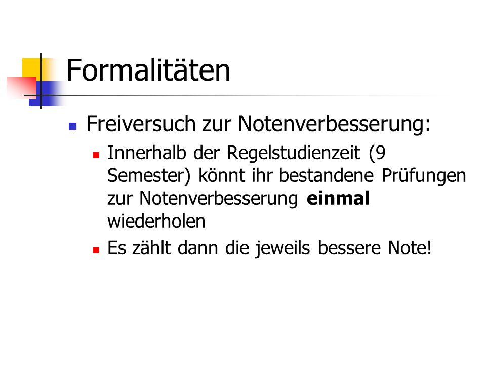 Formalitäten Freiversuch zur Notenverbesserung: Innerhalb der Regelstudienzeit (9 Semester) könnt ihr bestandene Prüfungen zur Notenverbesserung einma