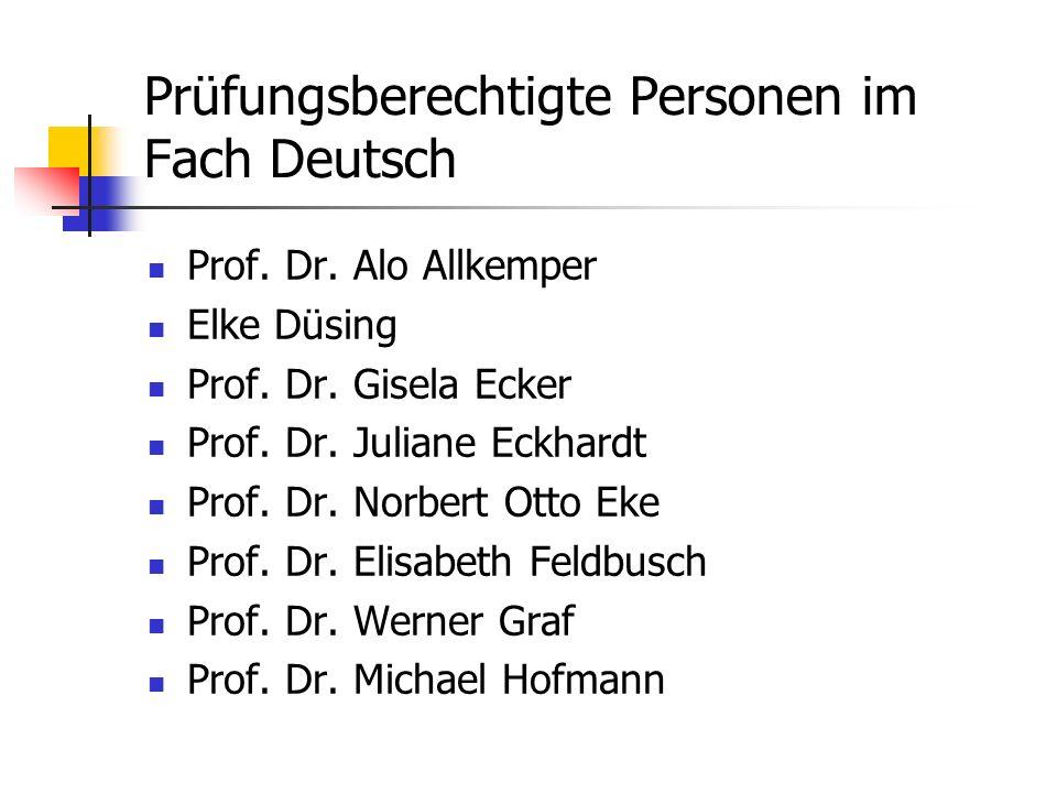 Prüfungsberechtigte Personen im Fach Deutsch Prof. Dr. Alo Allkemper Elke Düsing Prof. Dr. Gisela Ecker Prof. Dr. Juliane Eckhardt Prof. Dr. Norbert O