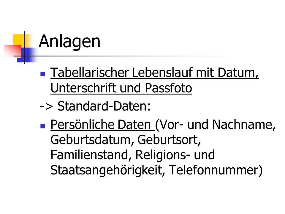 Anlagen Tabellarischer Lebenslauf mit Datum, Unterschrift und Passfoto -> Standard-Daten: Persönliche Daten (Vor- und Nachname, Geburtsdatum, Geburtso