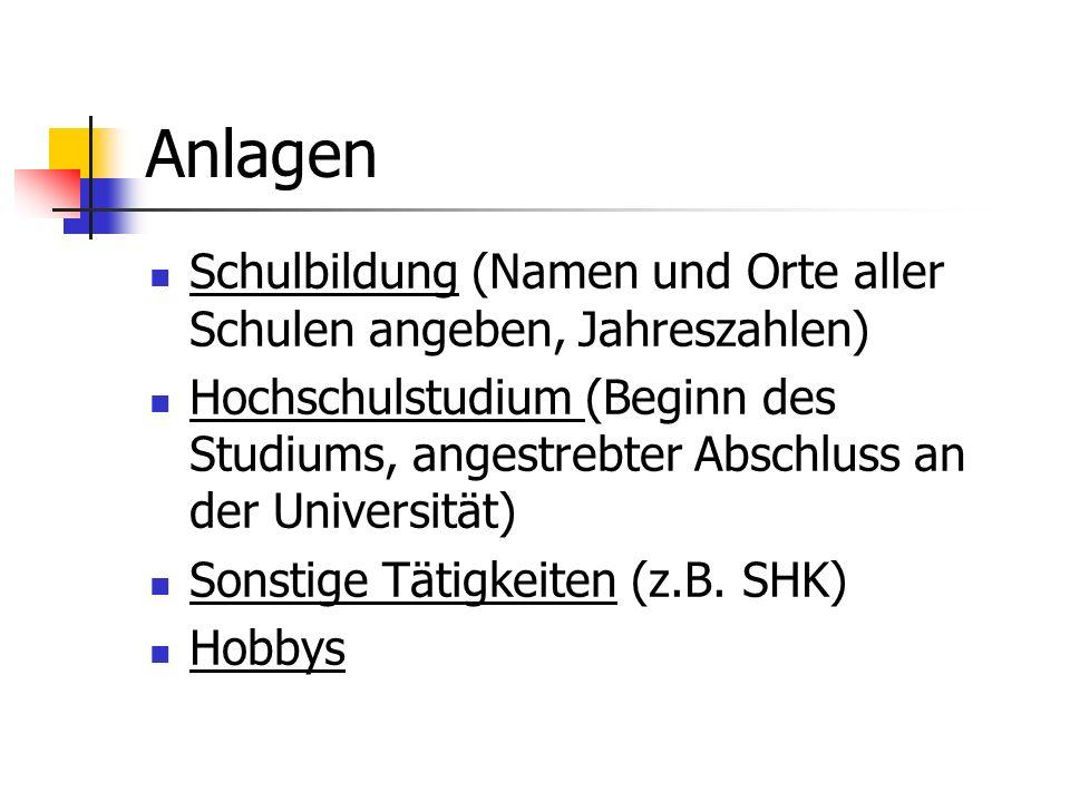 Anlagen Schulbildung (Namen und Orte aller Schulen angeben, Jahreszahlen) Hochschulstudium (Beginn des Studiums, angestrebter Abschluss an der Univers
