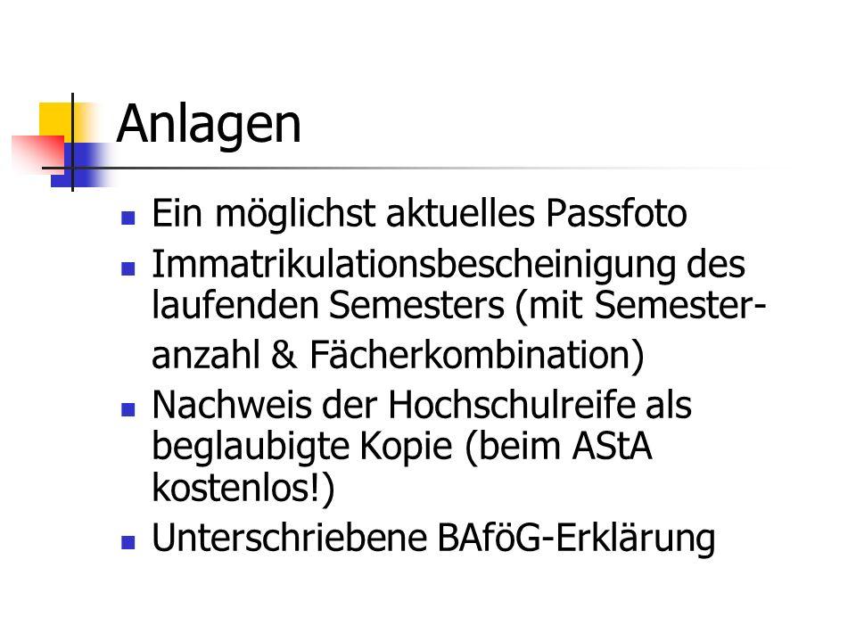 Anlagen Ein möglichst aktuelles Passfoto Immatrikulationsbescheinigung des laufenden Semesters (mit Semester- anzahl & Fächerkombination) Nachweis der