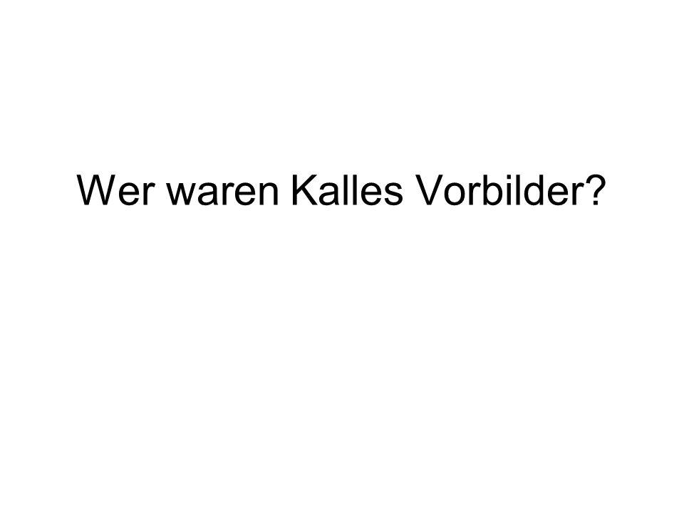 Wer waren Kalles Vorbilder?
