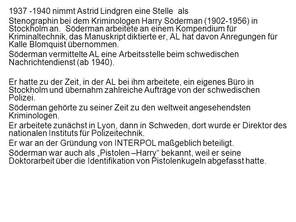 1937 -1940 nimmt Astrid Lindgren eine Stelle als Stenographin bei dem Kriminologen Harry Söderman (1902-1956) in Stockholm an. Söderman arbeitete an e