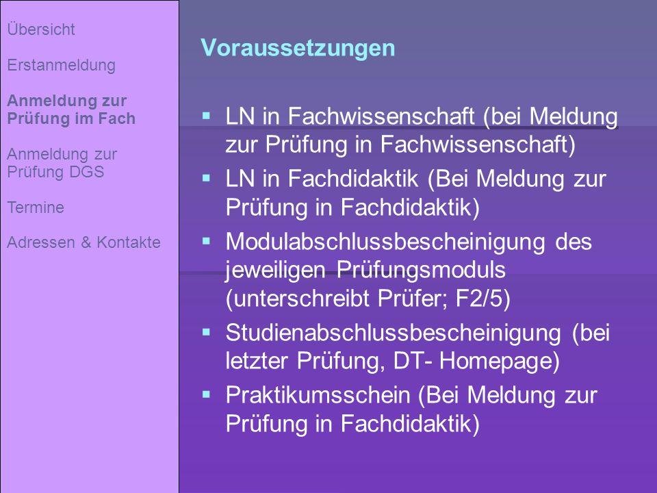 Voraussetzungen LN in Fachwissenschaft (bei Meldung zur Prüfung in Fachwissenschaft) LN in Fachdidaktik (Bei Meldung zur Prüfung in Fachdidaktik) Modu