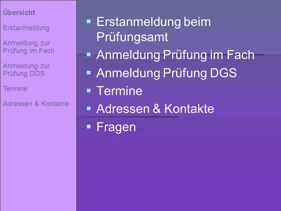 Erstanmeldung beim Prüfungsamt Anmeldung Prüfung im Fach Anmeldung Prüfung DGS Termine Adressen & Kontakte Fragen Übersicht Erstanmeldung Anmeldung zu