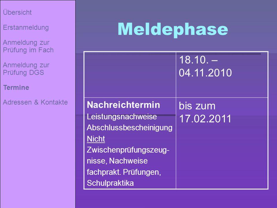 Meldephase Übersicht Erstanmeldung Anmeldung zur Prüfung im Fach Anmeldung zur Prüfung DGS Termine Adressen & Kontakte 18.10. – 04.11.2010 Nachreichte