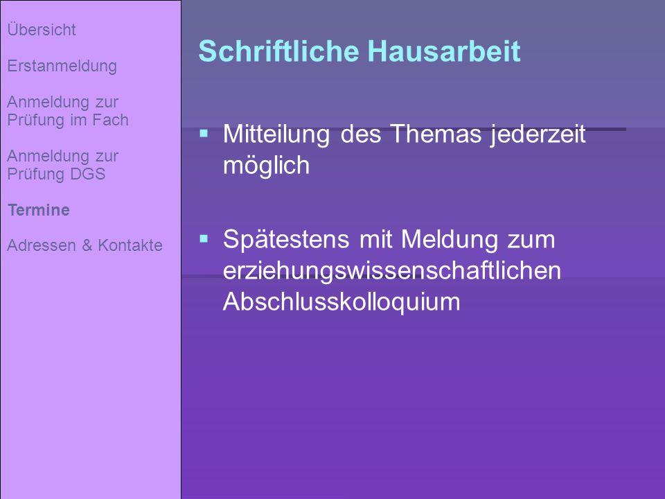 Schriftliche Hausarbeit Mitteilung des Themas jederzeit möglich Spätestens mit Meldung zum erziehungswissenschaftlichen Abschlusskolloquium Übersicht
