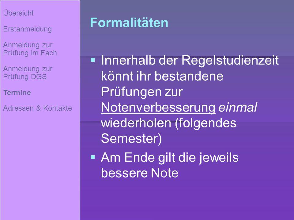 Formalitäten Innerhalb der Regelstudienzeit könnt ihr bestandene Prüfungen zur Notenverbesserung einmal wiederholen (folgendes Semester) Am Ende gilt