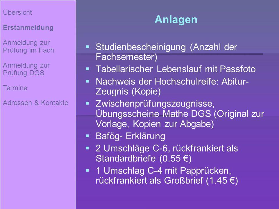 Anlagen Studienbescheinigung (Anzahl der Fachsemester) Tabellarischer Lebenslauf mit Passfoto Nachweis der Hochschulreife: Abitur- Zeugnis (Kopie) Zwi