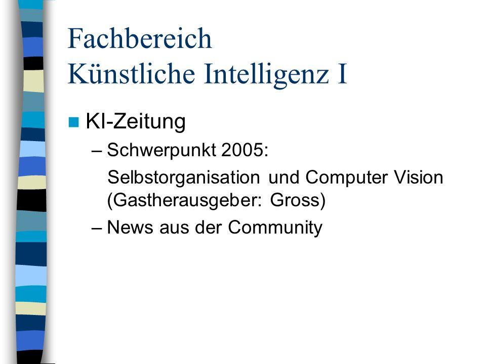 Fachbereich Künstliche Intelligenz I KI-Zeitung –Schwerpunkt 2005: Selbstorganisation und Computer Vision (Gastherausgeber: Gross) –News aus der Community