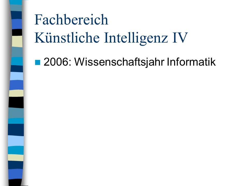 Fachbereich Künstliche Intelligenz III Jahrestagungen –2005: Osnabrück (U. Furbach) –2006: wahrscheinlich Bremen Zusammen mit Robocup –2007: evtl. Osn