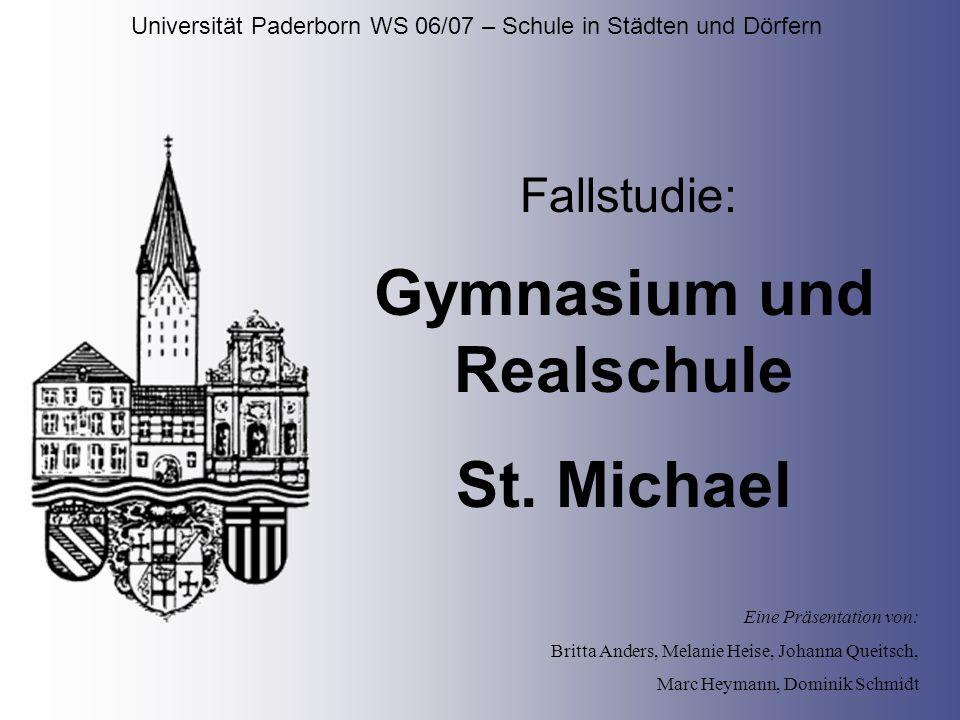 Universität Paderborn WS 06/07 – Schule in Städten und Dörfern Fallstudie: Gymnasium und Realschule St. Michael Eine Präsentation von: Britta Anders,