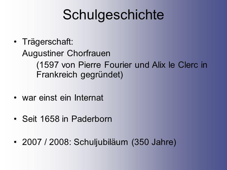 Schulgeschichte Trägerschaft: Augustiner Chorfrauen (1597 von Pierre Fourier und Alix le Clerc in Frankreich gegründet) war einst ein Internat Seit 1658 in Paderborn 2007 / 2008: Schuljubiläum (350 Jahre)
