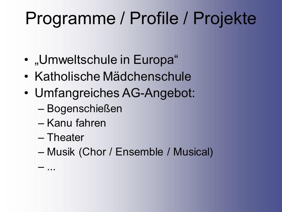 Programme / Profile / Projekte Umweltschule in Europa Katholische Mädchenschule Umfangreiches AG-Angebot: –Bogenschießen –Kanu fahren –Theater –Musik (Chor / Ensemble / Musical) –...