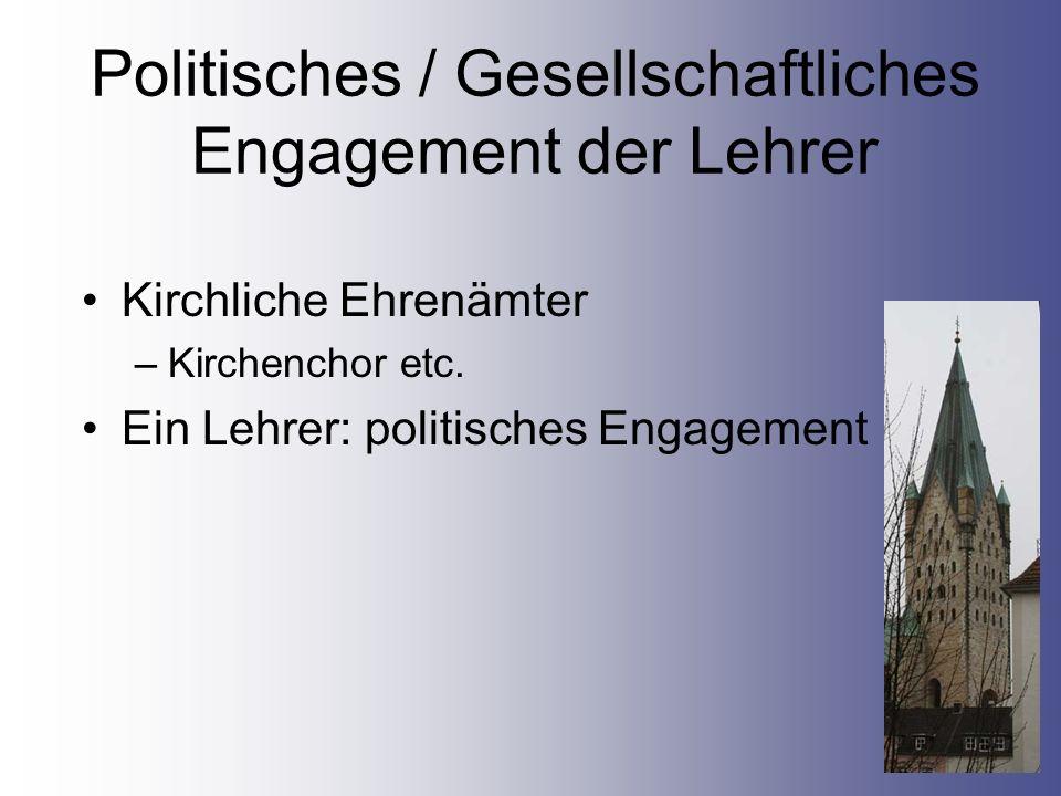 Politisches / Gesellschaftliches Engagement der Lehrer Kirchliche Ehrenämter –Kirchenchor etc. Ein Lehrer: politisches Engagement