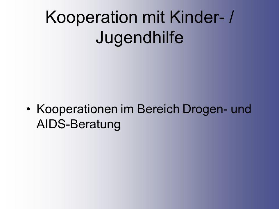 Kooperation mit Kinder- / Jugendhilfe Kooperationen im Bereich Drogen- und AIDS-Beratung