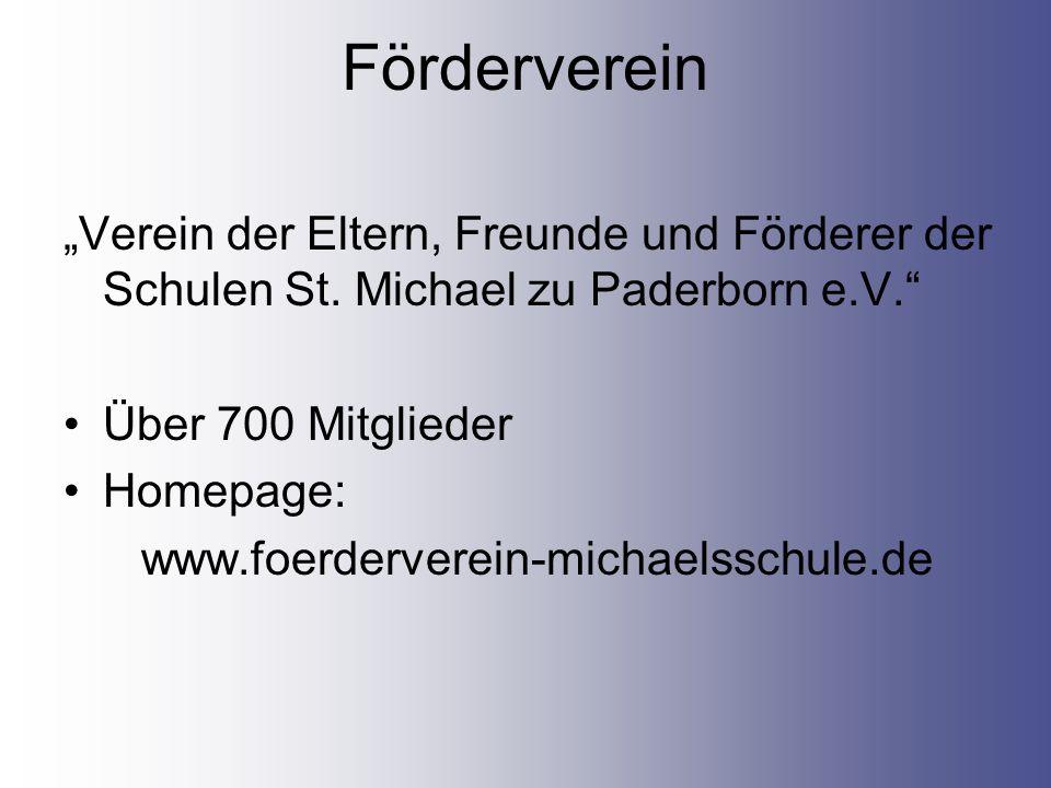 Förderverein Verein der Eltern, Freunde und Förderer der Schulen St. Michael zu Paderborn e.V. Über 700 Mitglieder Homepage: www.foerderverein-michael