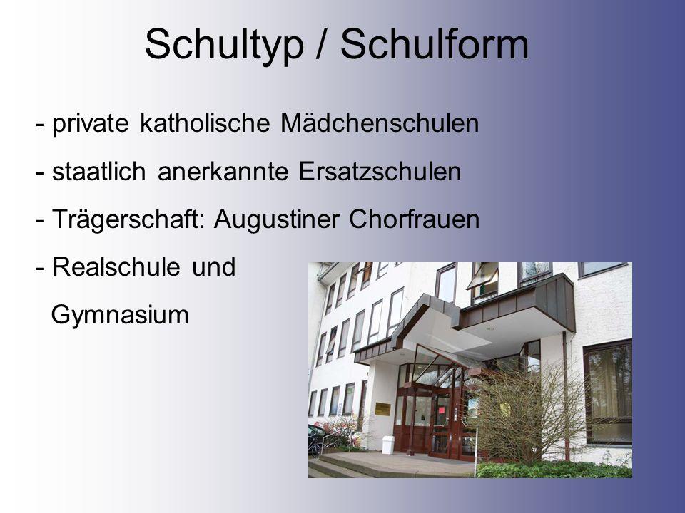Schultyp / Schulform - private katholische Mädchenschulen - staatlich anerkannte Ersatzschulen - Trägerschaft: Augustiner Chorfrauen - Realschule und