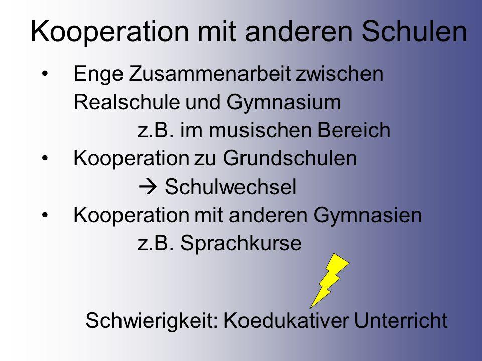 Kooperation mit anderen Schulen Enge Zusammenarbeit zwischen Realschule und Gymnasium z.B. im musischen Bereich Kooperation zu Grundschulen Schulwechs