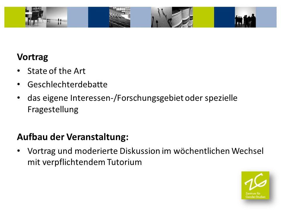Vortrag State of the Art Geschlechterdebatte das eigene Interessen-/Forschungsgebiet oder spezielle Fragestellung Aufbau der Veranstaltung: Vortrag un