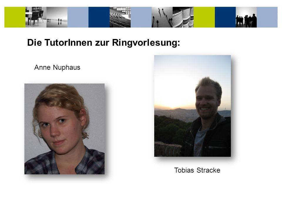 Anne Nuphaus Tobias Stracke Die TutorInnen zur Ringvorlesung: