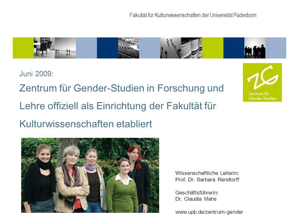Fakultät für Kulturwissenschaften der Universität Paderborn Juni 2009: Zentrum für Gender-Studien in Forschung und Lehre offiziell als Einrichtung der