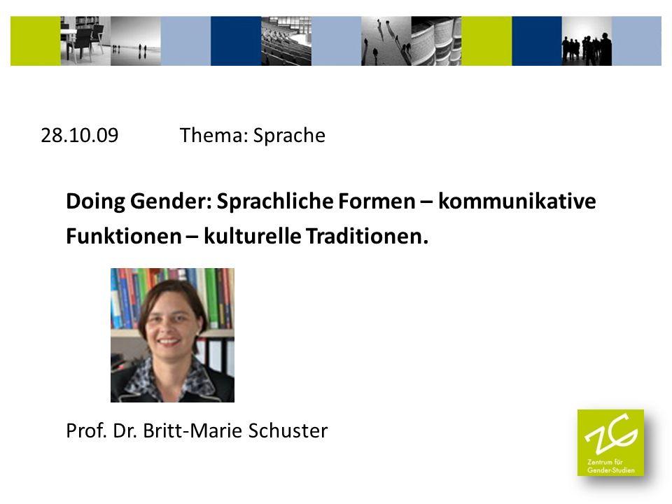 28.10.09 Thema: Sprache Doing Gender: Sprachliche Formen – kommunikative Funktionen – kulturelle Traditionen. Prof. Dr. Britt-Marie Schuster