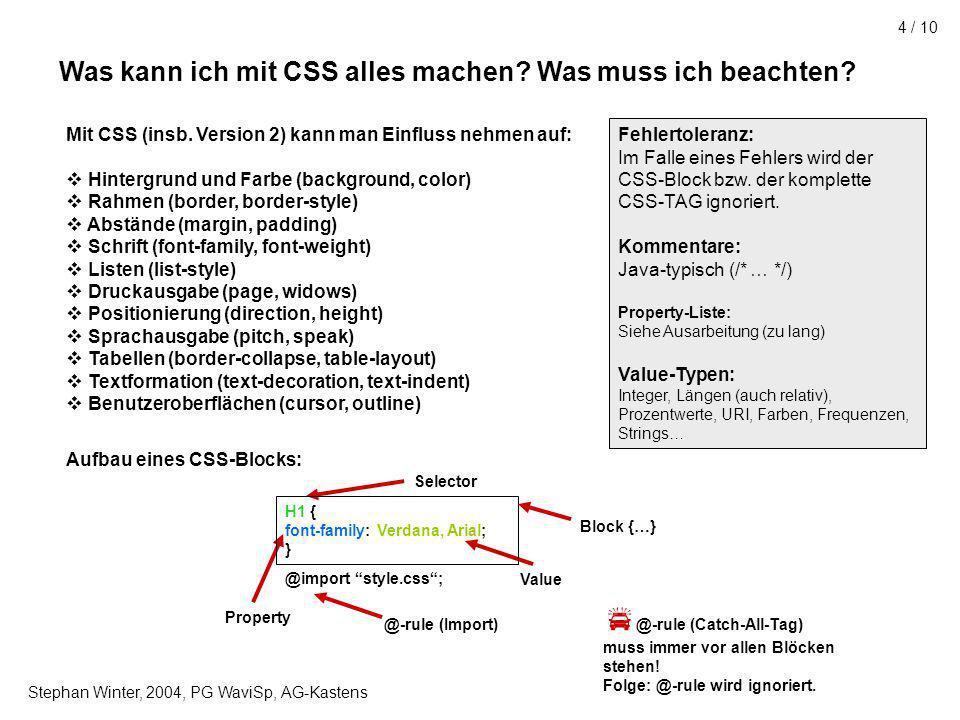 Stephan Winter, 2004, PG WaviSp, AG-Kastens 5 / 10 CSS Box-Model Content (Bild, Text, Link…) Padding (Füllung der Kante) Border (Umrandung) Margin (Rand und Abstand zu weiteren Objekten) Jedes Element im Document Tree erhält eine Box, in der es dargestellt wird.
