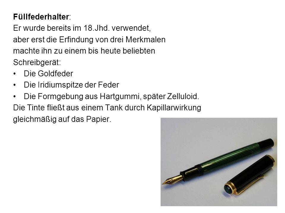 Füllfederhalter: Er wurde bereits im 18.Jhd. verwendet, aber erst die Erfindung von drei Merkmalen machte ihn zu einem bis heute beliebten Schreibgerä