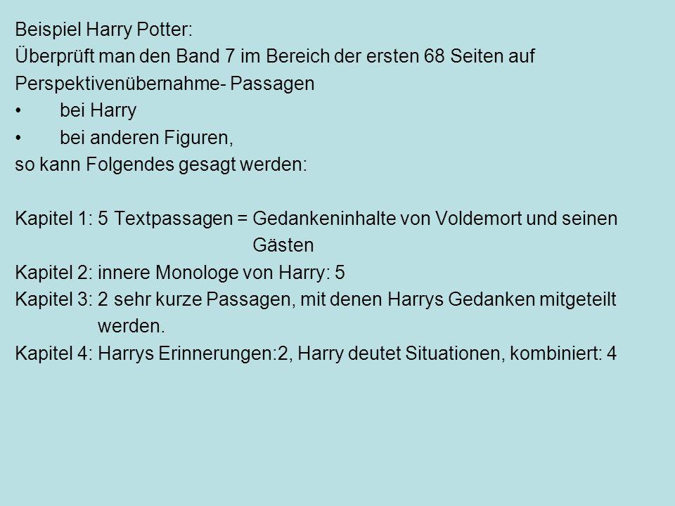 Beispiel Harry Potter: Überprüft man den Band 7 im Bereich der ersten 68 Seiten auf Perspektivenübernahme- Passagen bei Harry bei anderen Figuren, so